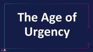 the age of urgency